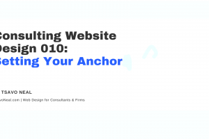 Consulting Website Design 010: Setting Your Anchor [VIDEO]