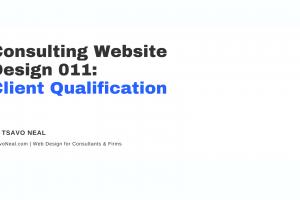 Consulting Website Design 011: Client Qualification [VIDEO]