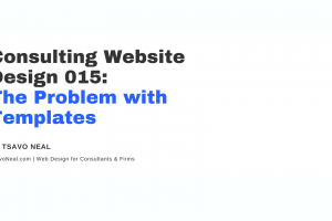 Consulting Website Design 015: The Problem with Templates [VIDEO]